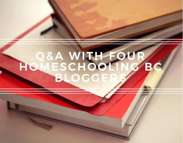 Homeschooling in BC (Q&A with four BC homeschool moms)