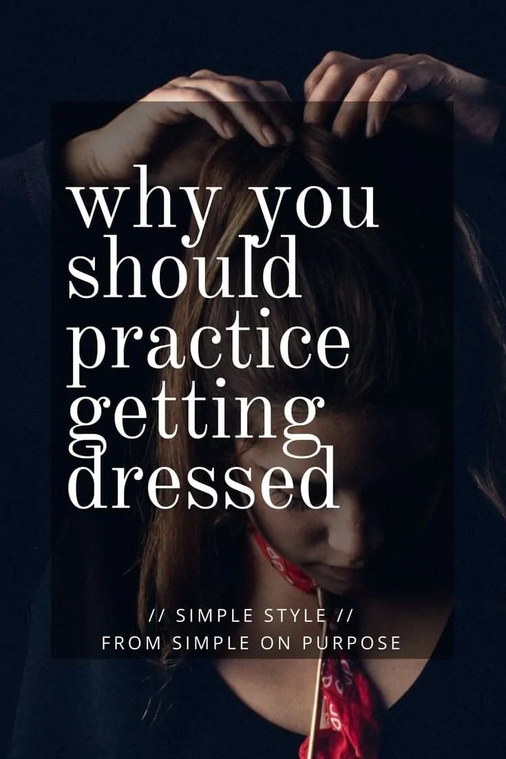 Why You Should Practice Getting Dressed