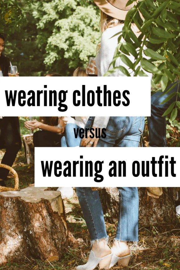 Wearing Clothes Vs Wearing An Outfit Simple On Purpose