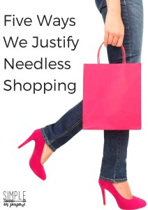It's #fiveonfriday. Five Ways We Justify Needless Shopping with Simple on Purpose