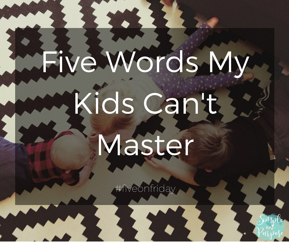 Five Words My Kids Can't Master #fiveonfriday