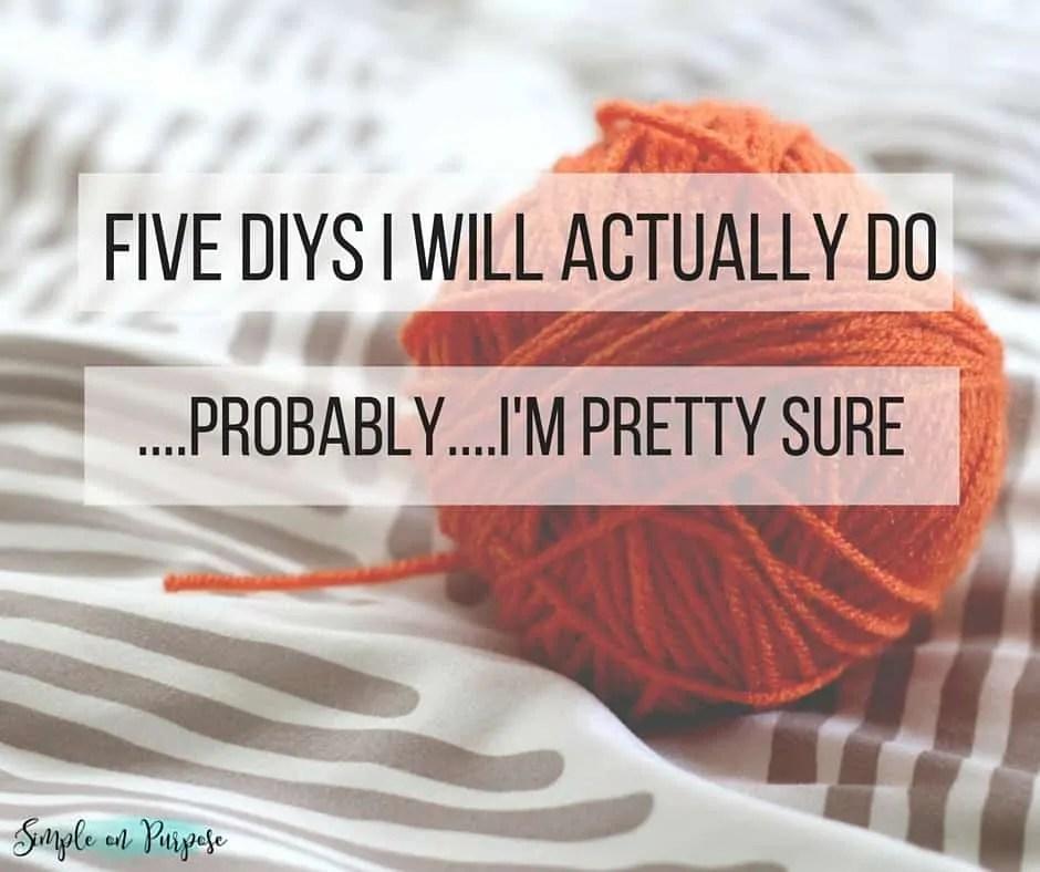 Five DIYs I Will Actually Do….probably….I'm pretty sure #fiveonfriday
