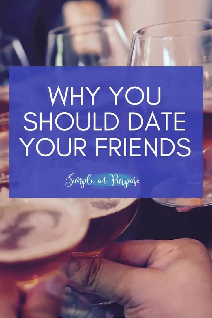 Why You Should Date Your Friends