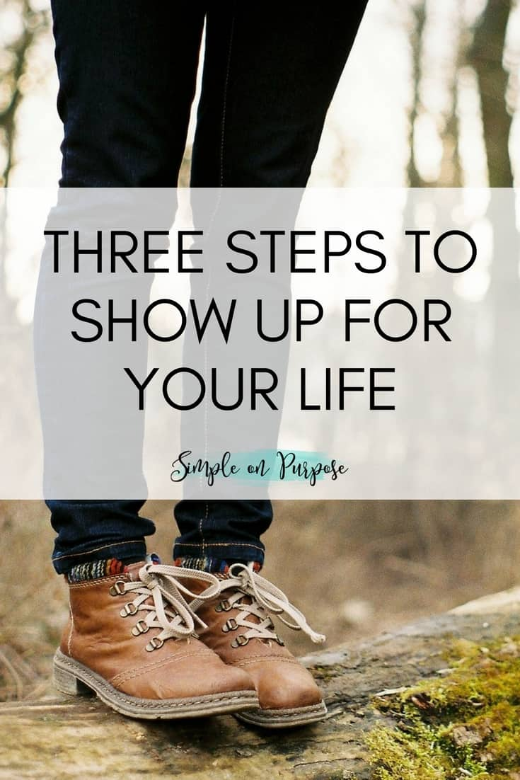 Three Steps To Show Up for Your Life.