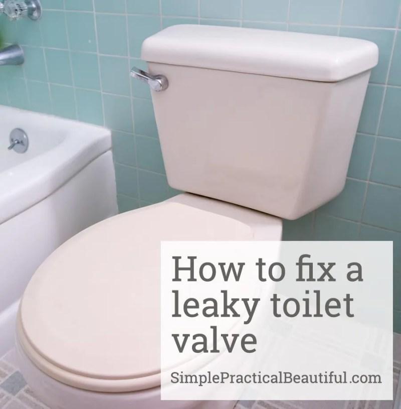 Fix a leaky toilet valve | SimplePracticalBeautiful.com
