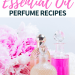 15 Tantalizing Essential Oil Perfume Recipes Simple Pure Beauty