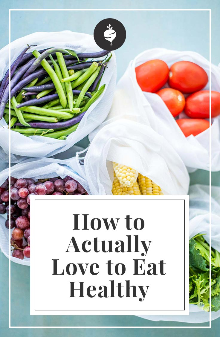 How to Actually Love to Eat Healthy - Simple Roots