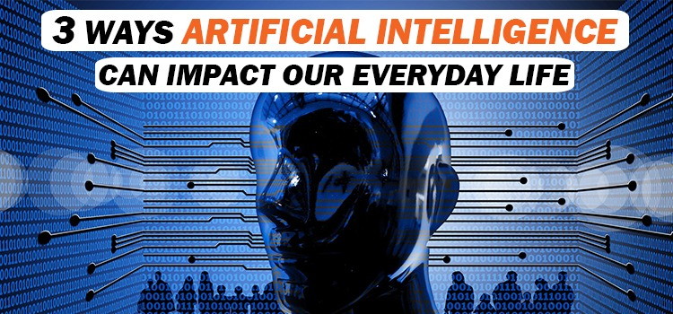 Artificial Intelligence impact on human life