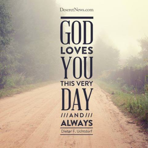 God loves you this very day and always - Dieter F. Uchtdorf