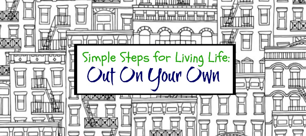 Simple Steps For Living Life: Out On Your Own