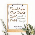 Should you Pay Credit Card Debt from Retirement Savings?