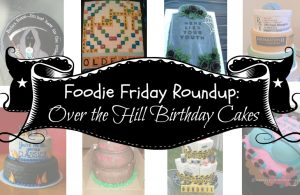 Foodie Friday Roundup - Over the Hill Birthday Cakes