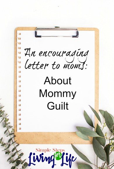 Encouraging letter to moms about mommy guilt