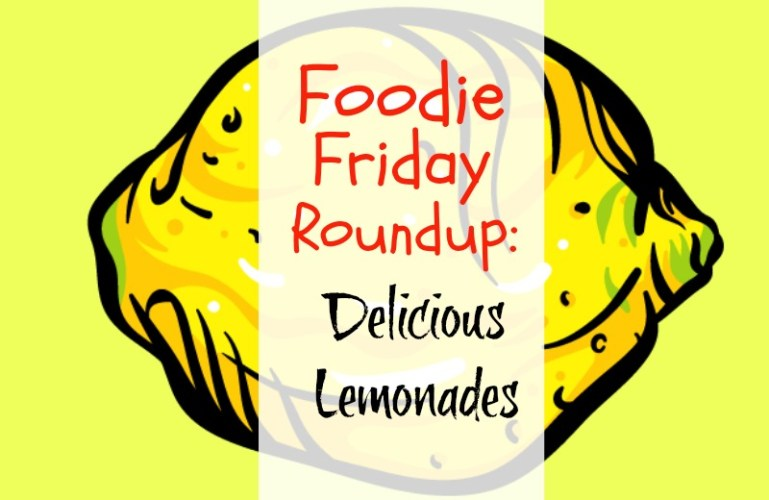 Foodie Friday Roundup:  Delicious Lemonades