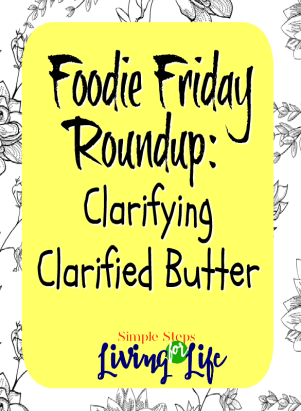 Foodie friday roundup - clarifying clarified butter.