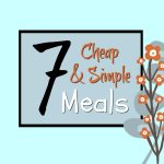 7 Cheap and Simple Meals