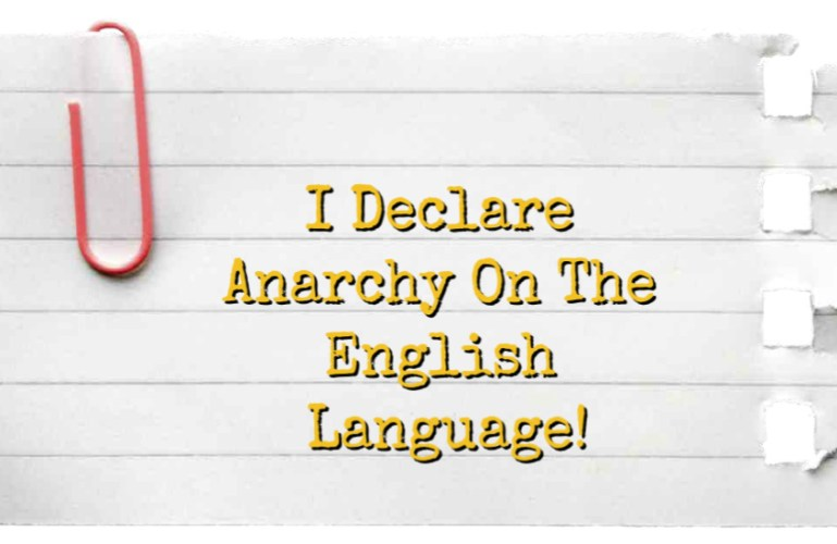 I Declare Anarchy On The English Language!