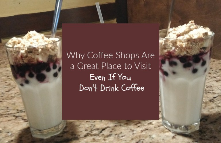Why Coffee Shops Are a Great Place to Visit Even If You Don't Drink Coffee