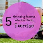 5 Motivating Reasons Why You Should Exercise