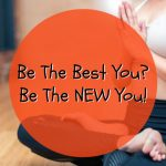 Be The Best You? Be The New You!
