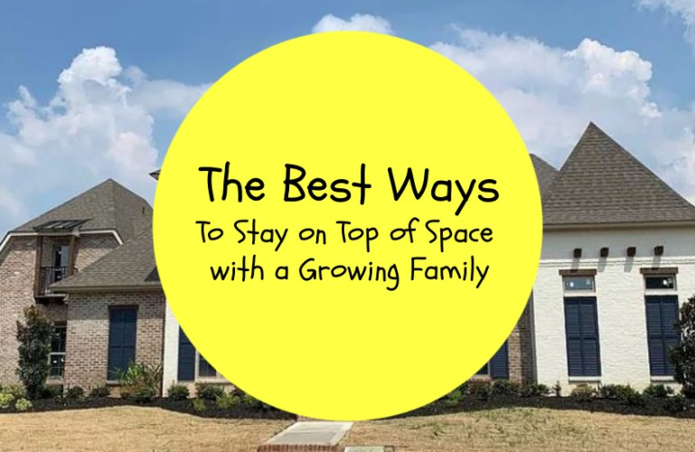 The Best Ways to Stay on Top of Space with a Growing Family