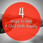 4 Ways To Help A Child With Anxiety