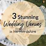 Three Stunning Wedding Venues in Hertfordshire
