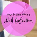 How To Deal With A Nail Infection
