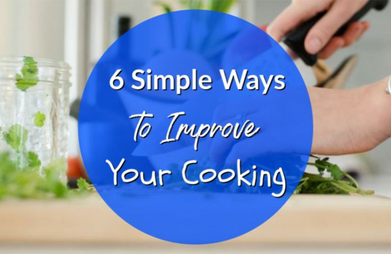 6 Simple Ways to Improve Your Cooking by Yourself