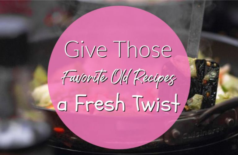 Give Those Favorite Old Recipes a Fresh Twist