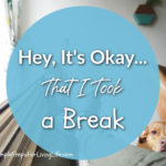 Hey, It's Okay… That I took a break