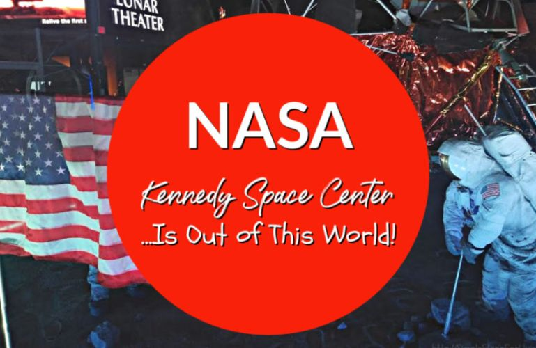 NASA Kennedy Space Center… Is Out of This World!