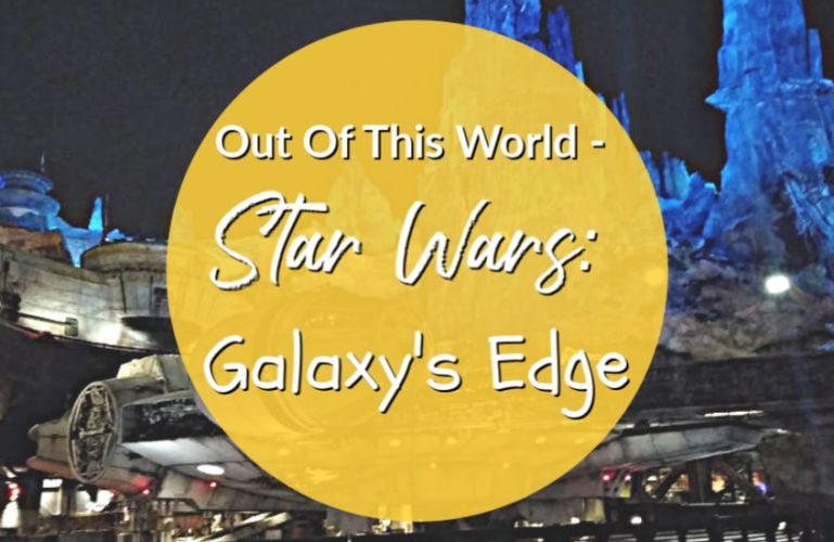 Out Of This World – Star Wars: Galaxy's Edge