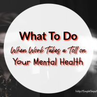What To Do When Work Takes a Toll on Your Mental Health