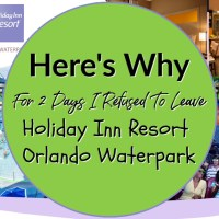 Why For 2 Days I Refused To Leave Holiday Inn Resort Orlando Waterpark