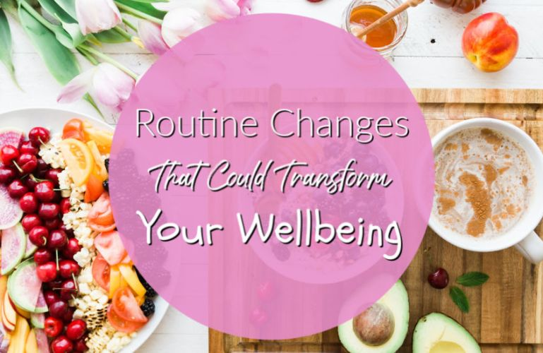 Routine Changes That Could Transform Your Wellbeing