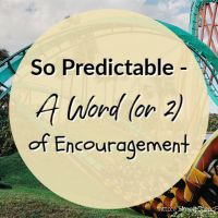 So Predictable - A Word (or 2) of Encouragement
