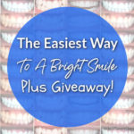 The Easiest Way To A Bright Smile – Plus a Smile Brilliant Giveaway!