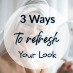 3 Ways to Refresh Your Look