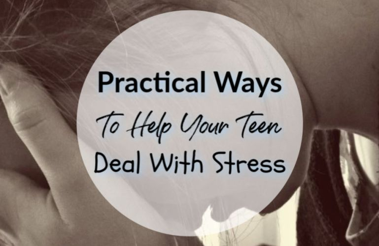 Practical Ways To Help Your Teen Deal With Stress