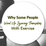 Why Some People Wind Up Injuring Themselves With Exercise