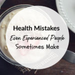 Health Mistakes Even Experienced People Sometimes Make