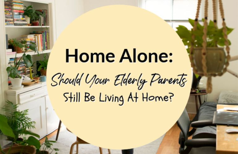 Home Alone: Should Your Elderly Parents Still Be Living At Home?