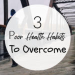 3 Poor Health Habits To Overcome