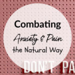 Combating Anxiety and Pain the Natural Way
