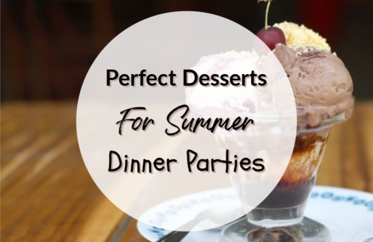 Perfect Desserts For Summer Dinner Parties