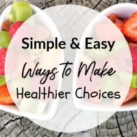 Simple & Easy Ways to Make Healthier Choices