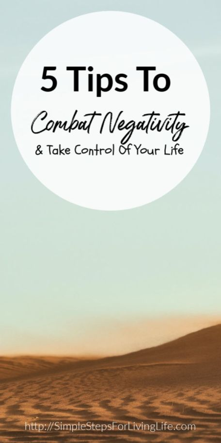 5 Tips To Combat Negativity And Take Control Of Your Life