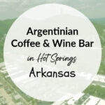 Argentinian Coffee & Wine Bar – Hot Springs, Arkansas