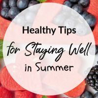 Healthy Tips for Staying Well in Summer